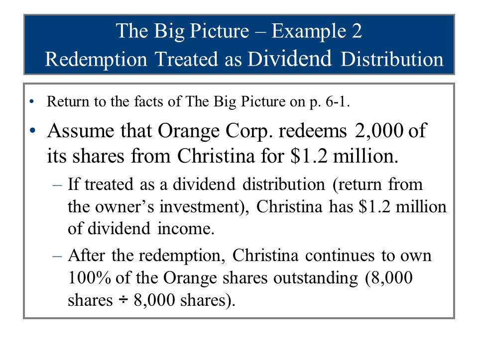 The Big Picture – Example 2 Redemption Treated as D ividend Distribution Return to the facts of The Big Picture on p.