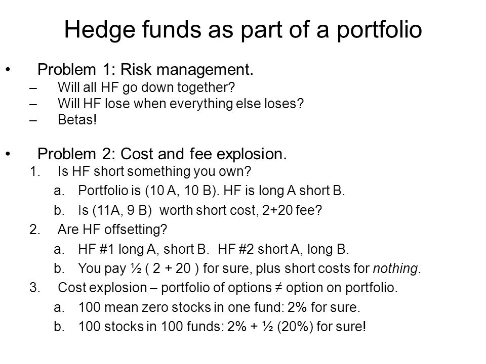 Hedge funds as part of a portfolio Problem 1: Risk management.