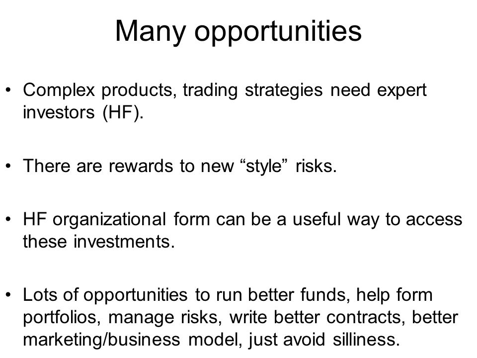 Many opportunities Complex products, trading strategies need expert investors (HF).