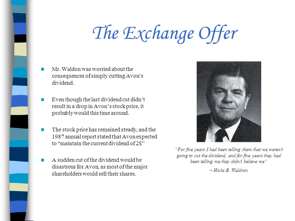 The Exchange Offer Mr.Waldon was worried about the consequences of simply cutting Avon's dividend.