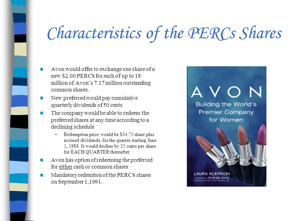 Characteristics of the PERCs Shares Avon would offer to exchange one share of a new $2.00 PERCS for each of up to 18 million of Avon's 7.17 million outstanding common shares.