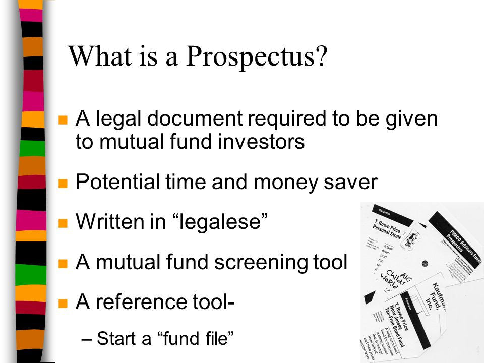 Class Objective n To review the important sections of a mutual fund prospectus n To learn how to use the information in a prospectus to make fund decisions