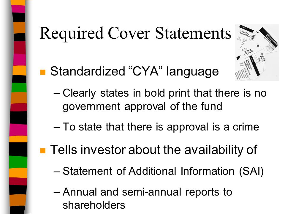 "Required Cover Statements n Standardized ""CYA"" language –Clearly states in bold print that there is no government approval of the fund –To state that"