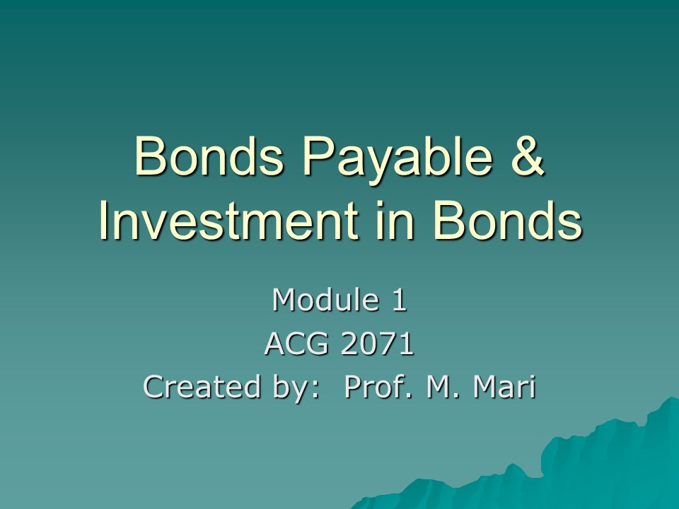 Bonds  A form of interest bearing note  Requires periodic interest payments  The face amount must be repaid at the maturity date  Bondholders are creditors of the issuing corporation
