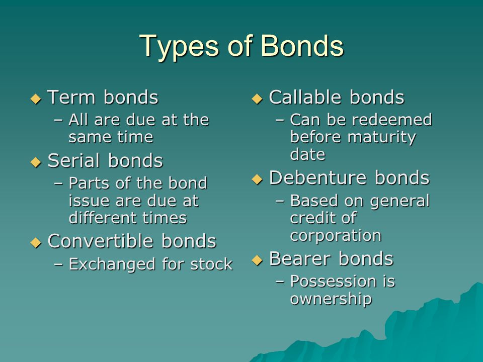 Price of Bonds  Depends on –Face amount of the bonds –Periodic interest or coupon rate –Market rate of interest