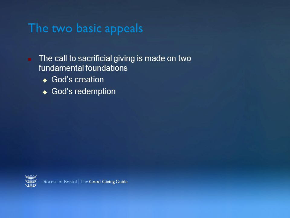 Diocese of Bristol | The Good Giving Guide The two basic appeals The call to sacrificial giving is made on two fundamental foundations  God's creation  God's redemption