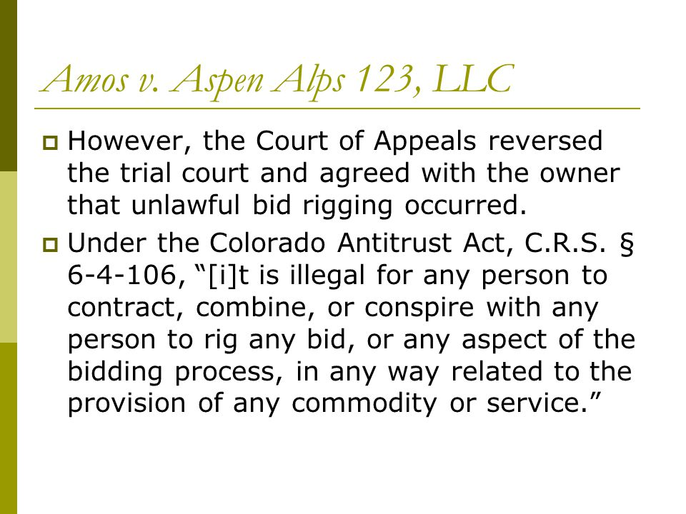 Amos v. Aspen Alps 123, LLC  However, the Court of Appeals reversed the trial court and agreed with the owner that unlawful bid rigging occurred.  U