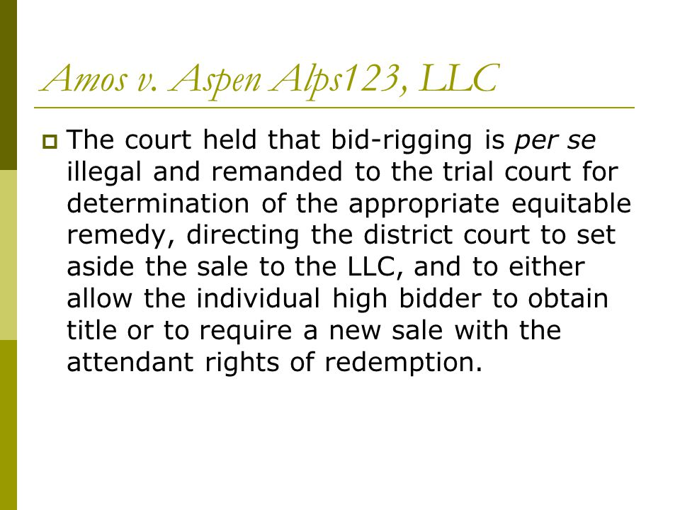 Amos v. Aspen Alps123, LLC  The court held that bid-rigging is per se illegal and remanded to the trial court for determination of the appropriate eq