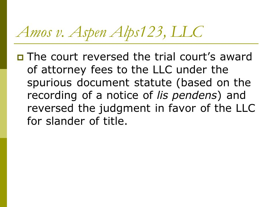 Amos v. Aspen Alps123, LLC  The court reversed the trial court's award of attorney fees to the LLC under the spurious document statute (based on the