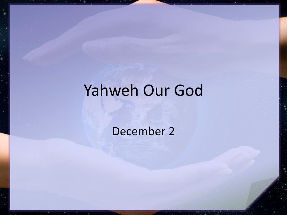 Yahweh Our God December 2