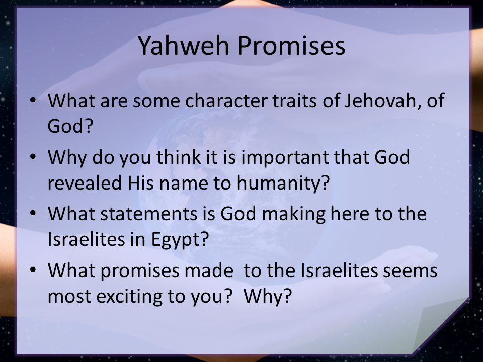 Yahweh Promises What are some character traits of Jehovah, of God.