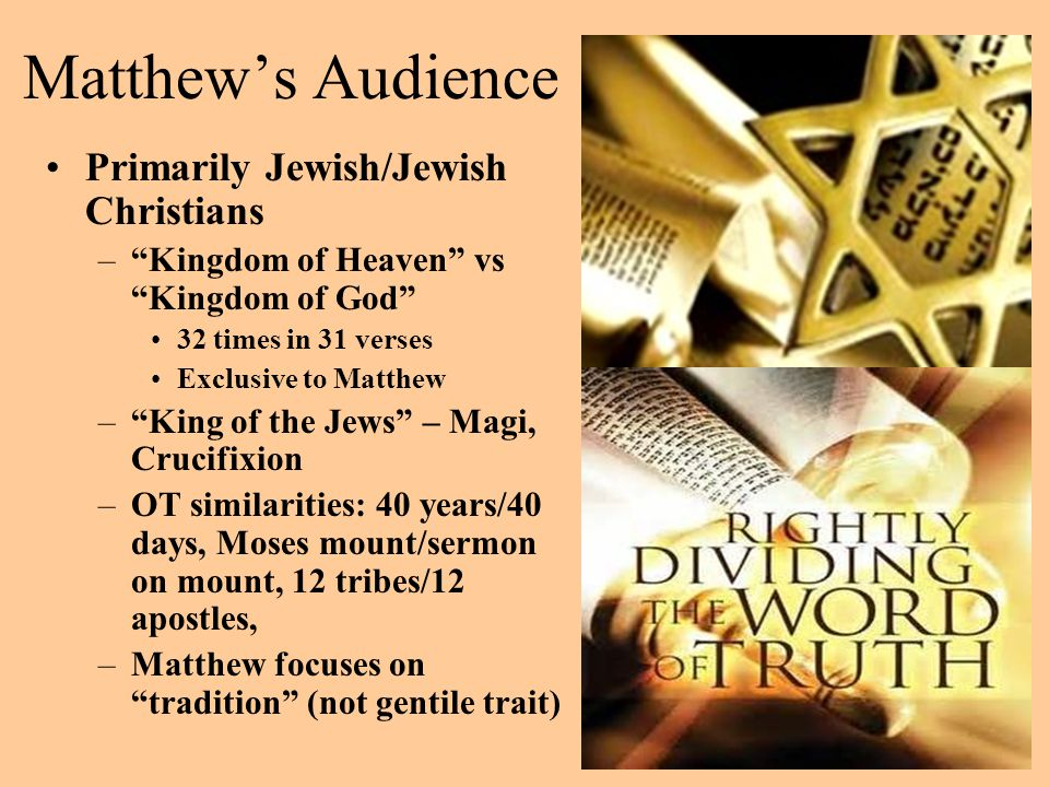 """Matthew's Audience Primarily Jewish/Jewish Christians –""""Kingdom of Heaven"""" vs """"Kingdom of God"""" 32 times in 31 verses Exclusive to Matthew –""""King of th"""