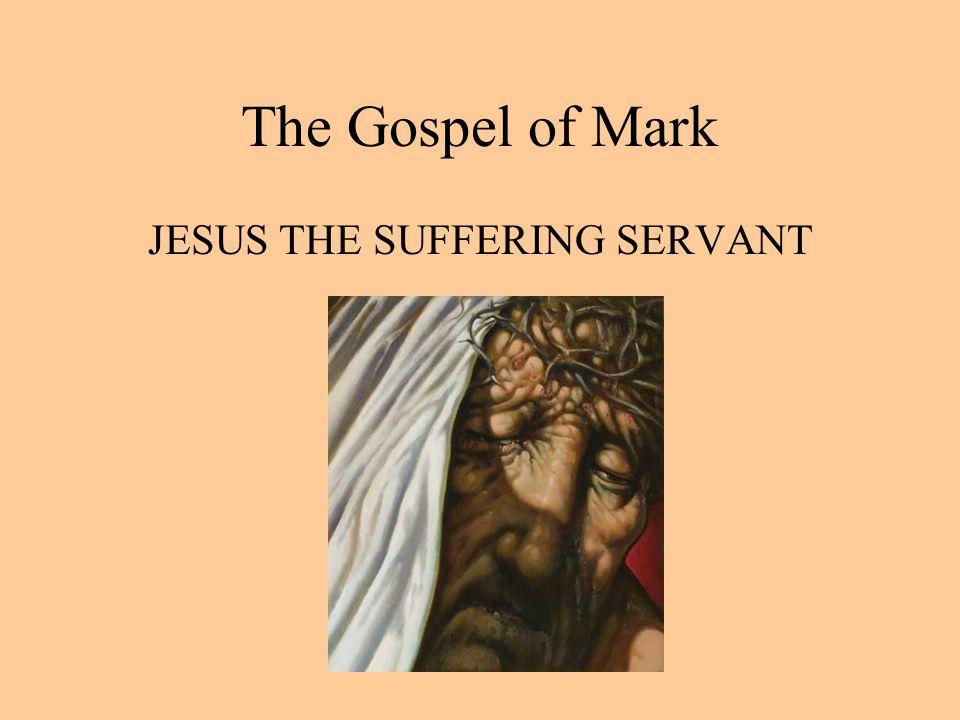The Gospel of Mark JESUS THE SUFFERING SERVANT