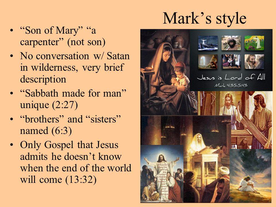 "Mark's style ""Son of Mary"" ""a carpenter"" (not son) No conversation w/ Satan in wilderness, very brief description ""Sabbath made for man"" unique (2:27)"