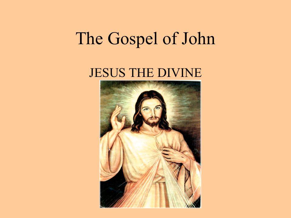 The Gospel of John JESUS THE DIVINE