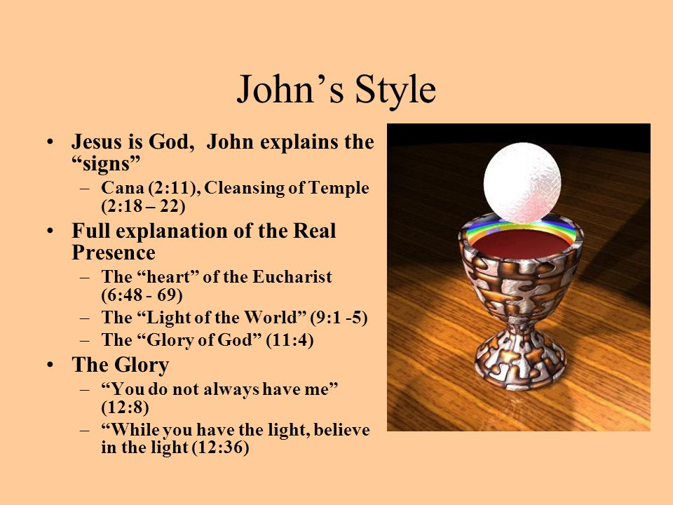 """John's Style Jesus is God, John explains the """"signs"""" –Cana (2:11), Cleansing of Temple (2:18 – 22) Full explanation of the Real Presence –The """"heart"""""""