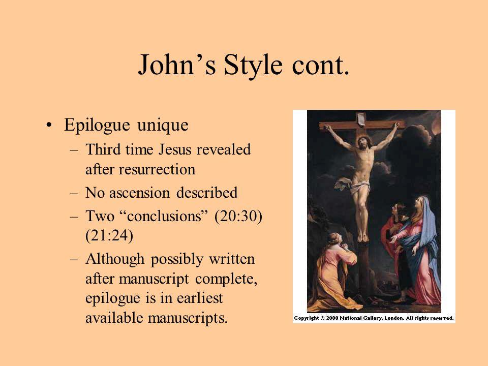 "John's Style cont. Epilogue unique –Third time Jesus revealed after resurrection –No ascension described –Two ""conclusions"" (20:30) (21:24) –Although"