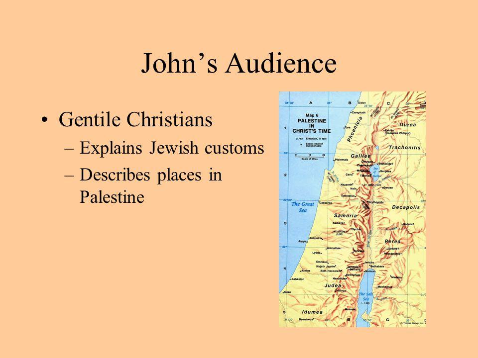 John's Audience Gentile Christians –Explains Jewish customs –Describes places in Palestine