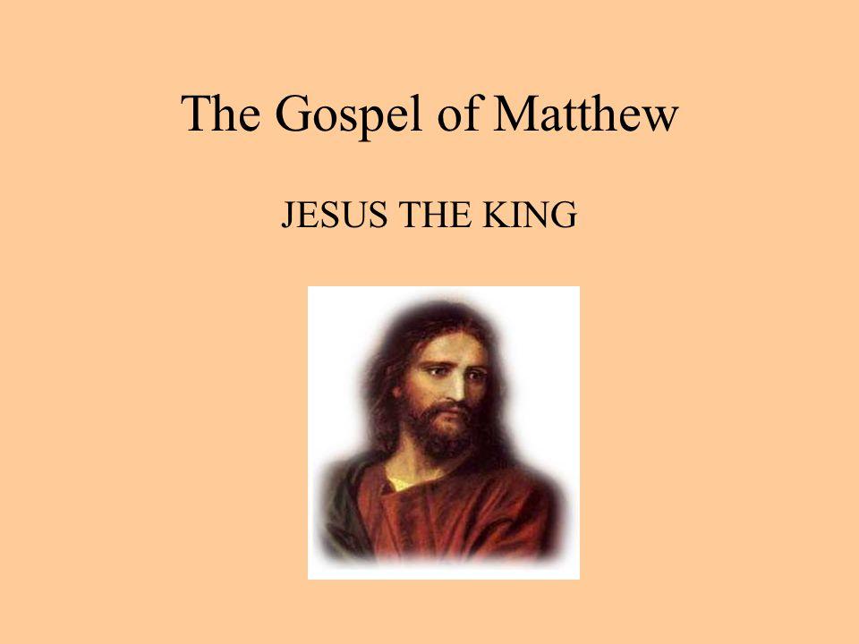 The Gospel of Matthew JESUS THE KING