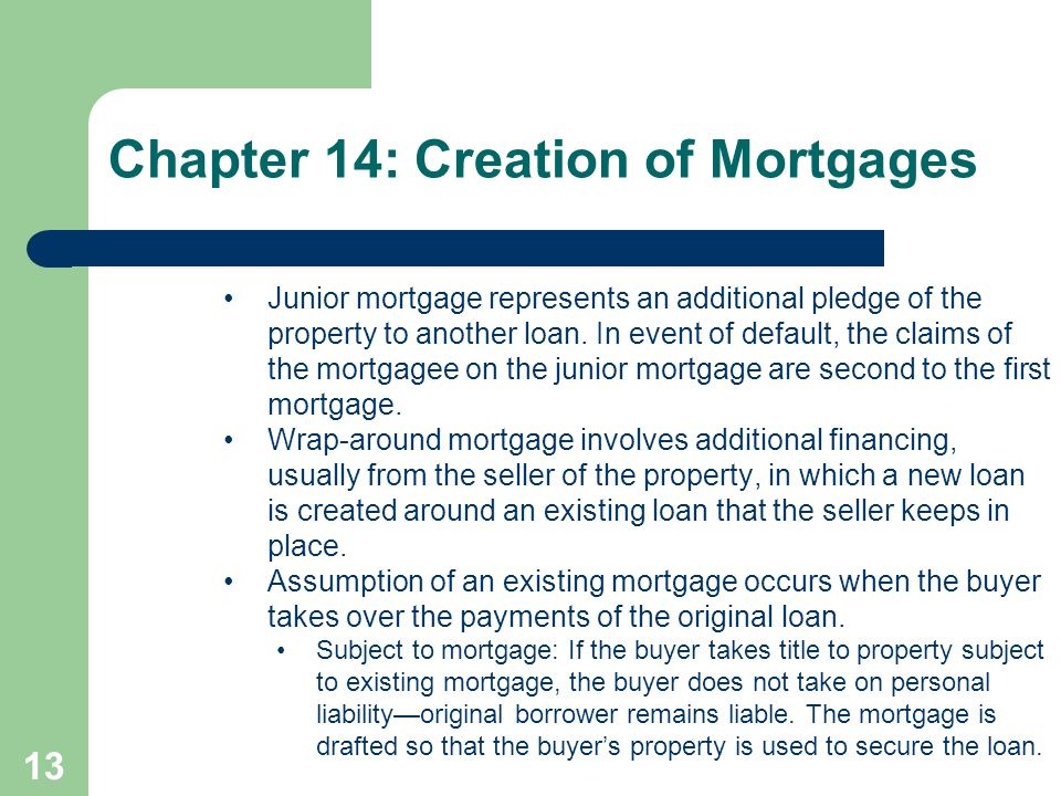 13 Junior mortgage represents an additional pledge of the property to another loan. In event of default, the claims of the mortgagee on the junior mor