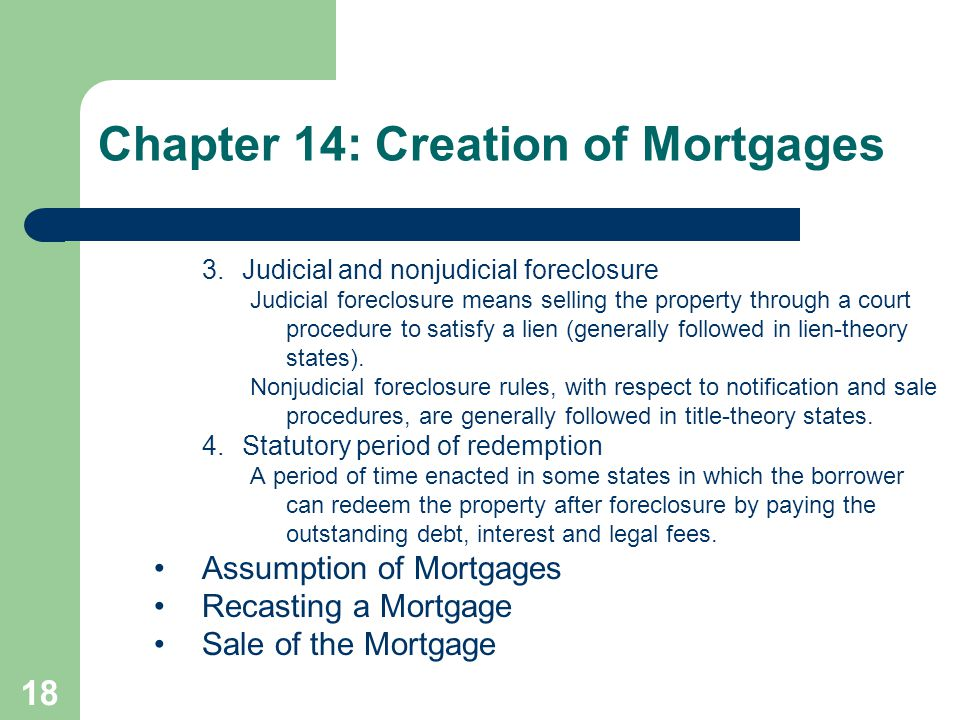 18 3. Judicial and nonjudicial foreclosure Judicial foreclosure means selling the property through a court procedure to satisfy a lien (generally foll