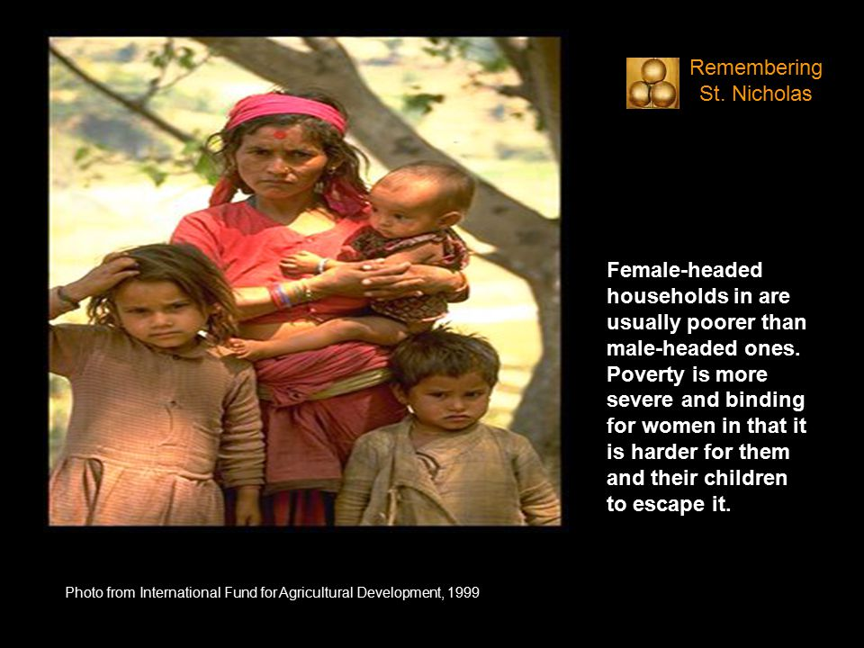 Photo from International Fund for Agricultural Development, 1999 Female-headed households in are usually poorer than male-headed ones.
