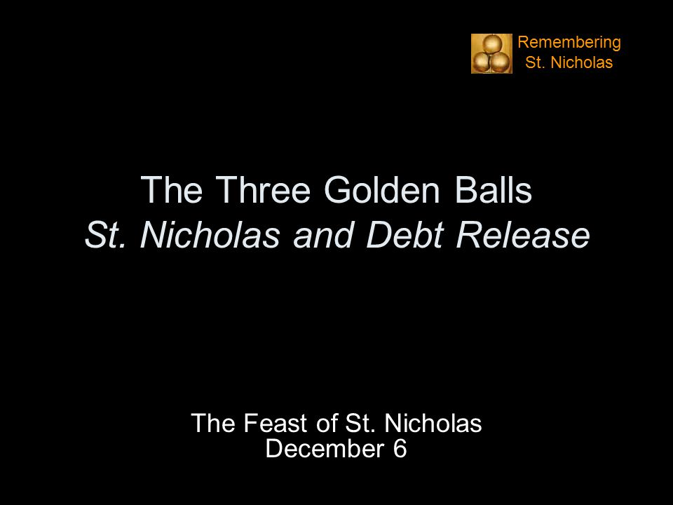 The Three Golden Balls St. Nicholas and Debt Release The Feast of St.