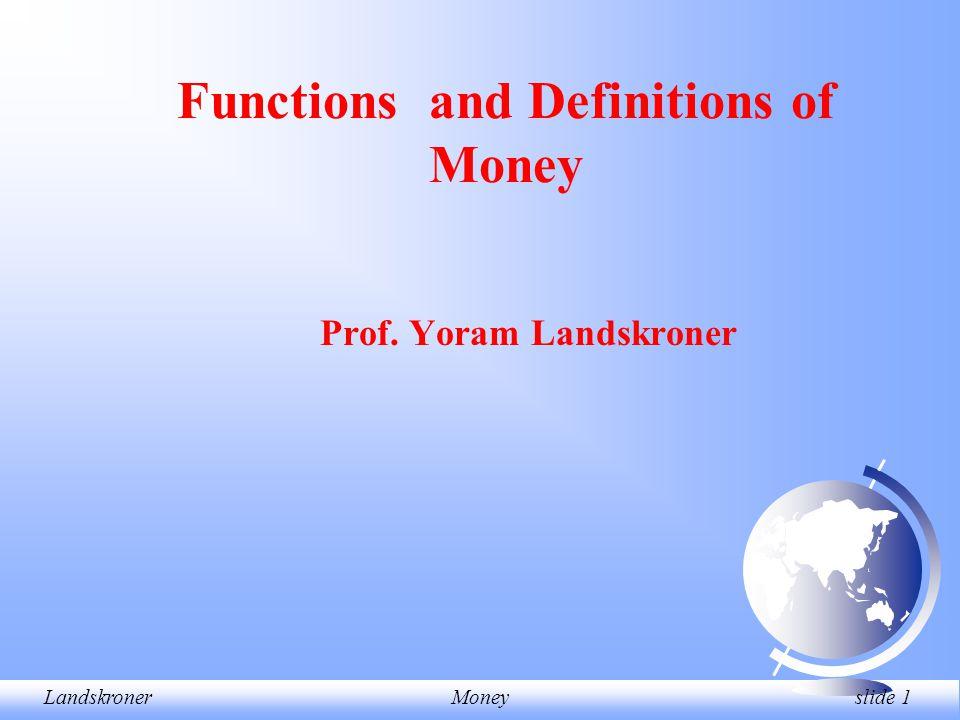 LandskronerMoney slide 1 Prof. Yoram Landskroner Functions and Definitions of Money
