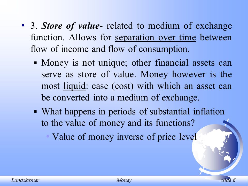 LandskronerMoney slide 6 3.Store of value- related to medium of exchange function.