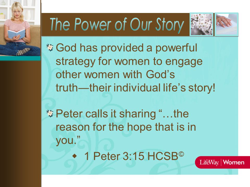 God has provided a powerful strategy for women to engage other women with God's truth―their individual life's story.