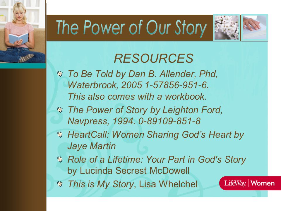 RESOURCES To Be Told by Dan B. Allender, Phd, Waterbrook, 2005 1-57856-951-6.