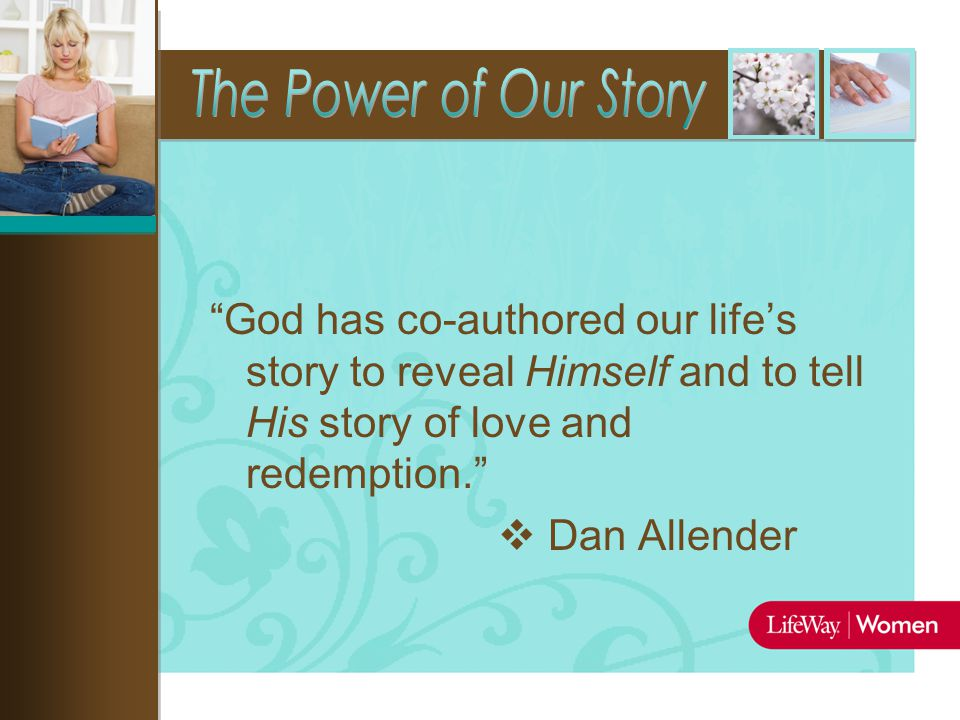 God has co-authored our life's story to reveal Himself and to tell His story of love and redemption.  Dan Allender