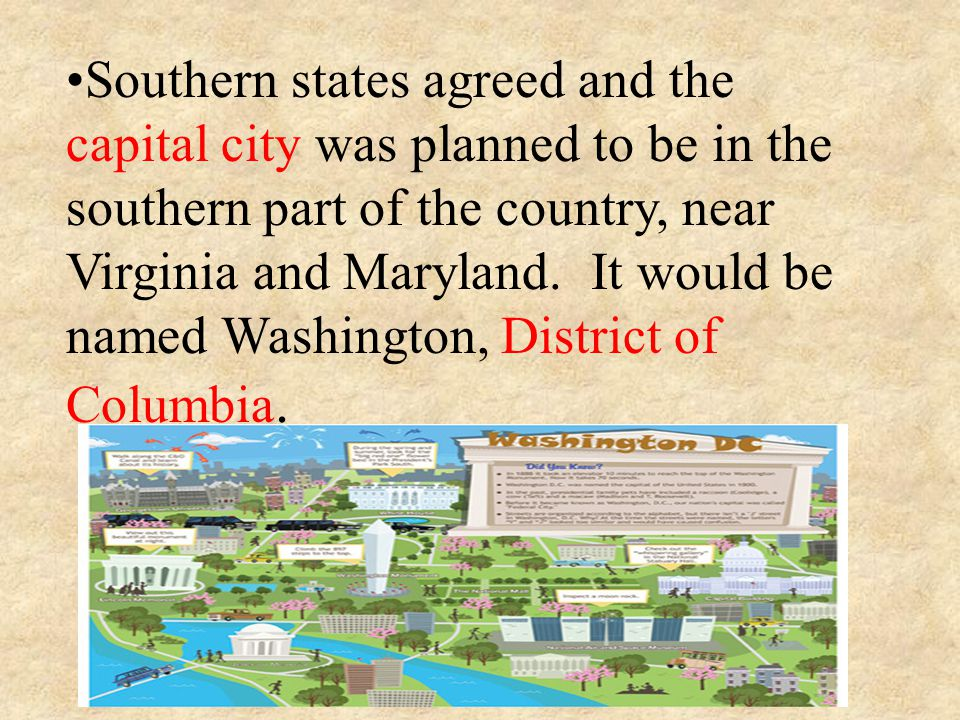 Southern states agreed and the capital city was planned to be in the southern part of the country, near Virginia and Maryland.