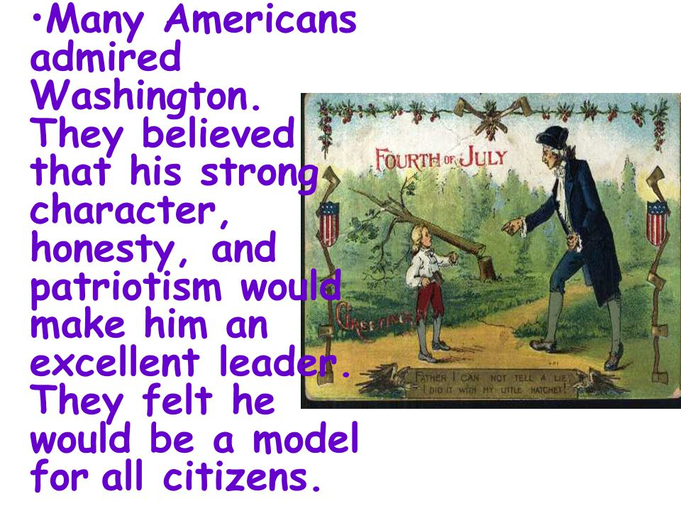 Many Americans admired Washington.