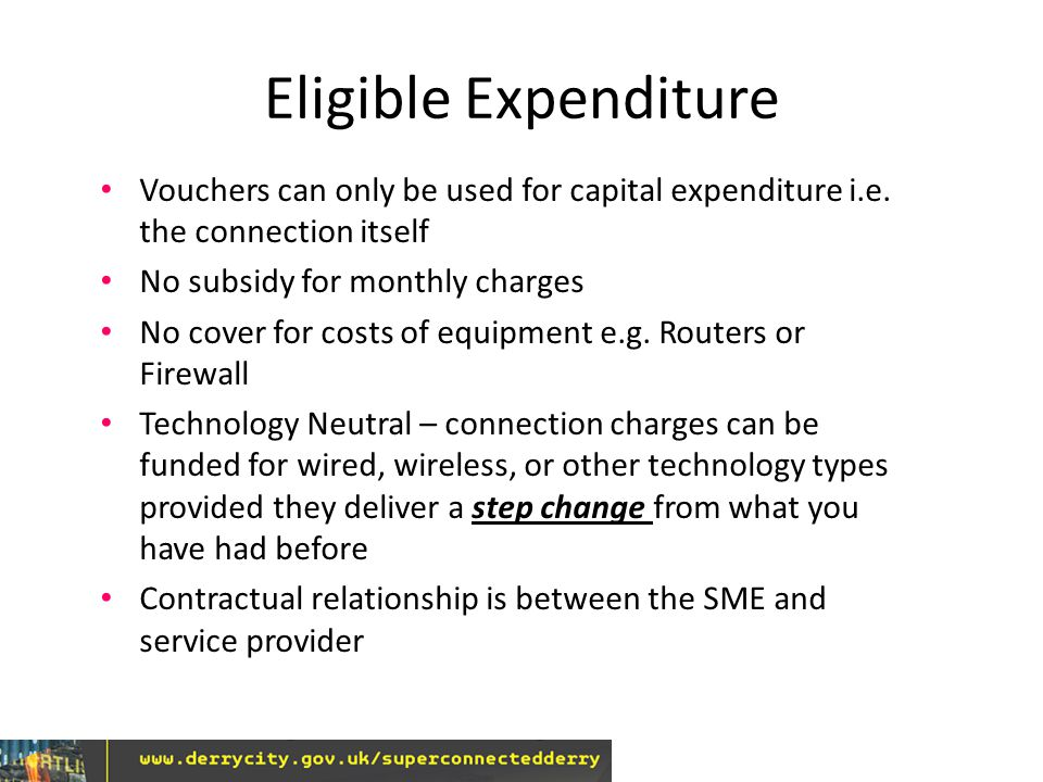 Eligible Expenditure Vouchers can only be used for capital expenditure i.e.