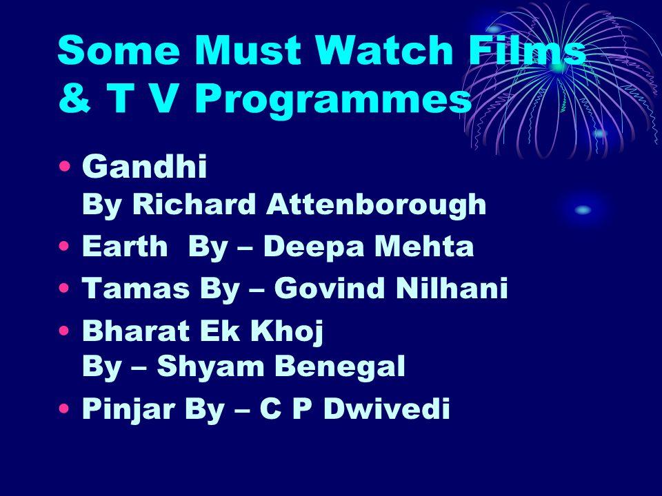 Some Must Watch Films & T V Programmes Gandhi By Richard Attenborough Earth By – Deepa Mehta Tamas By – Govind Nilhani Bharat Ek Khoj By – Shyam Beneg