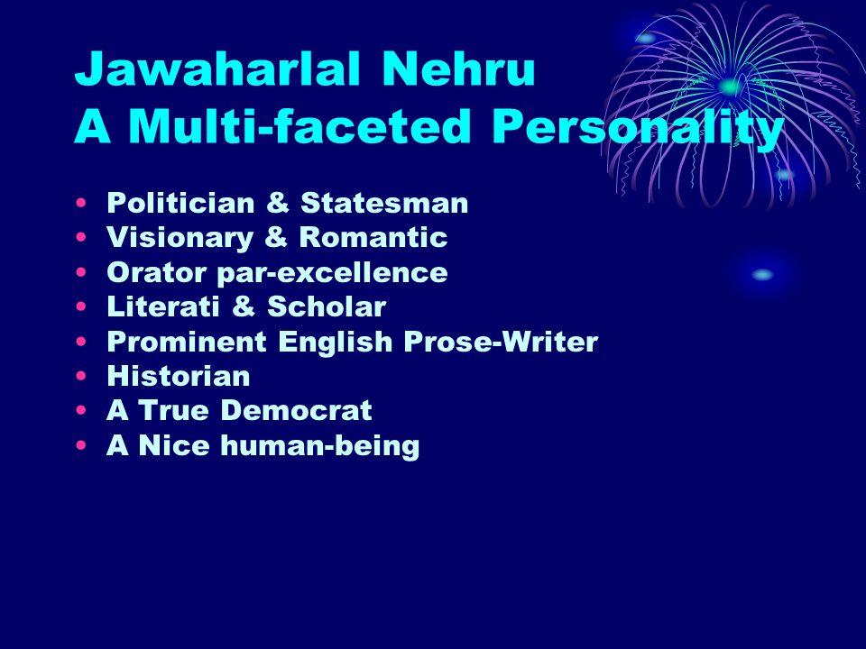 Jawaharlal Nehru A Multi-faceted Personality Politician & Statesman Visionary & Romantic Orator par-excellence Literati & Scholar Prominent English Pr