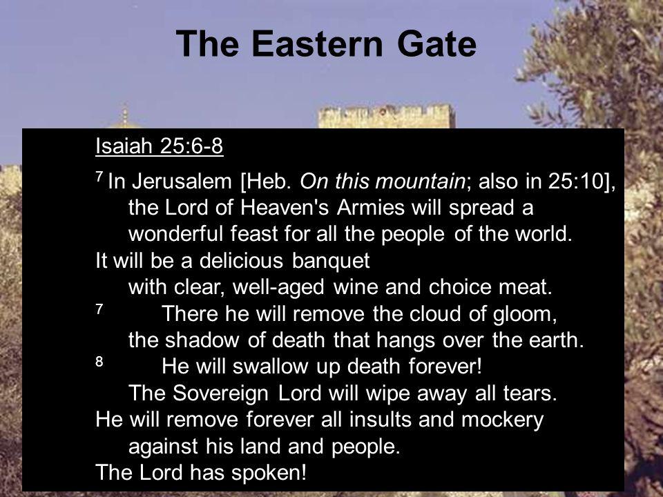 The Eastern Gate Isaiah 25:6-8 7 In Jerusalem [Heb.