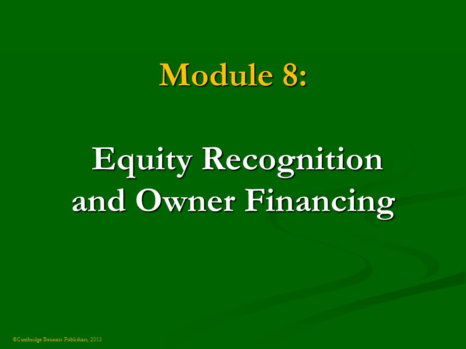 ©Cambridge Business Publishers, 2013 Module 8: Equity Recognition and Owner Financing