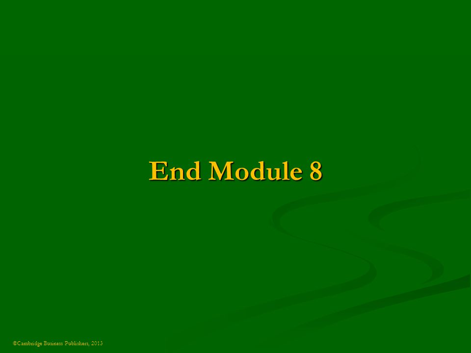 ©Cambridge Business Publishers, 2013 End Module 8