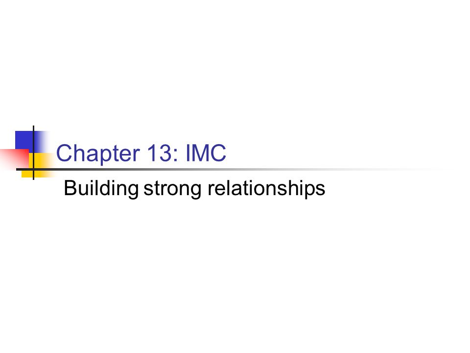 Chapter 13: IMC Building strong relationships