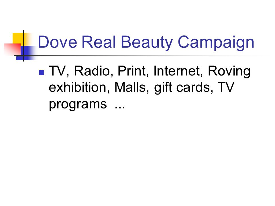 Dove Real Beauty Campaign TV, Radio, Print, Internet, Roving exhibition, Malls, gift cards, TV programs...