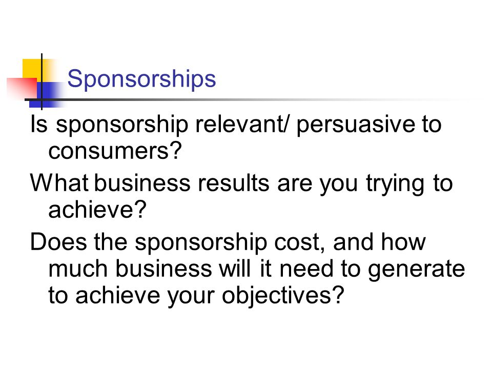 Sponsorships Is sponsorship relevant/ persuasive to consumers.