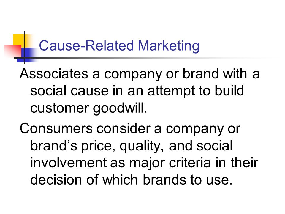Cause-Related Marketing Associates a company or brand with a social cause in an attempt to build customer goodwill.
