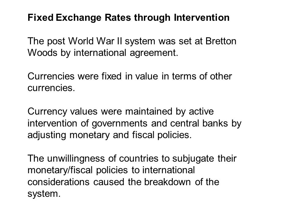 Fixed Exchange Rates through Intervention The post World War II system was set at Bretton Woods by international agreement.