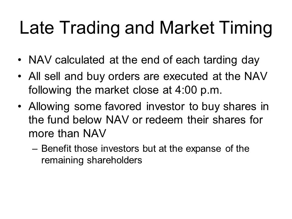 Late Trading and Market Timing NAV calculated at the end of each tarding day All sell and buy orders are executed at the NAV following the market close at 4:00 p.m.
