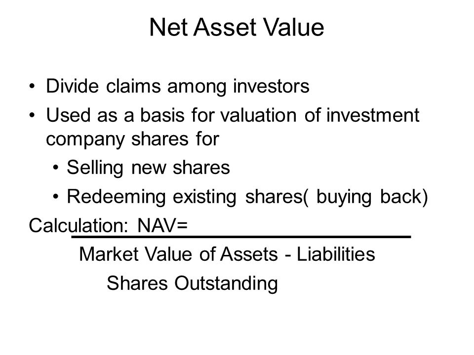 Net Asset Value Divide claims among investors Used as a basis for valuation of investment company shares for Selling new shares Redeeming existing sha