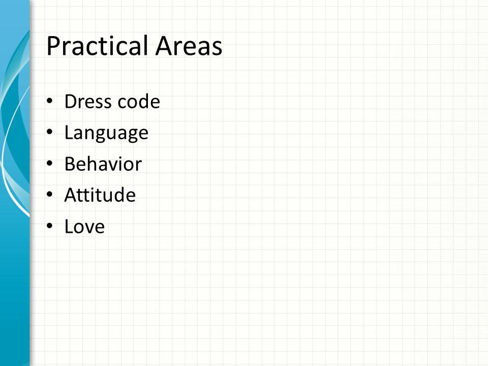 Practical Areas Dress code Language Behavior Attitude Love