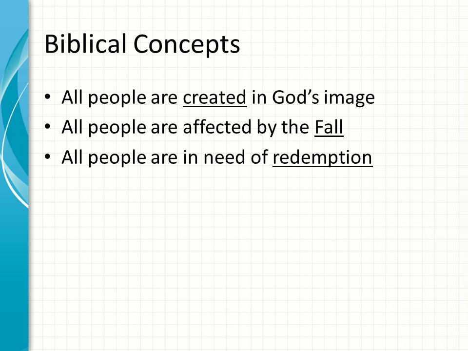 Biblical Concepts All people are created in God's image All people are affected by the Fall All people are in need of redemption