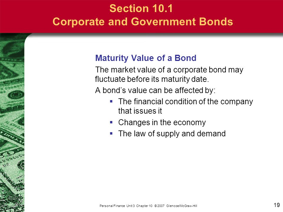 19 Personal Finance Unit 3 Chapter 10 © 2007 Glencoe/McGraw-Hill Section 10.1 Corporate and Government Bonds Maturity Value of a Bond The market value